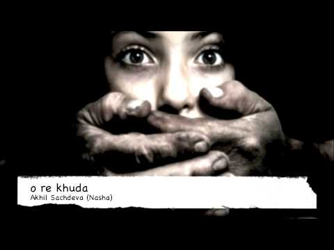 O Re Khuda - Akhil Sachdeva (nasha) video