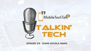 Talkin' Tech Episode 24 : Some Google News