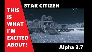 Star Citizen 3.7   What should we be excited about
