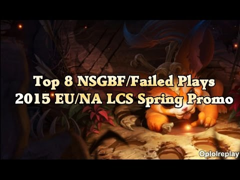 Top 8 NSGBF/Failed Plays - League Of Legends 2015 EU/NA LCS Spring Promo