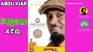 Abdu Kiar - Dagnaw   - New Ethiopian Music 2015 (Official Audio)