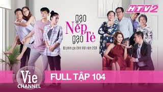 GẠO NẾP GẠO TẺ - Tập 104 - FULL | Phim Gia Đình Việt 2018