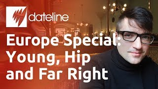 Dateline Europe Special: Young, Hip And Far Right