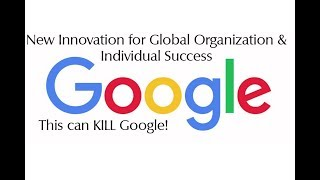 The Way To Replace Google & New Innovation for Global Organization & Individual Success