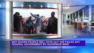 Why Rivers people will vote out the failed APC Federal Government by Governor Wike
