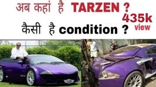 TARZEN present condition // TARZEN HISTORY // WHICH CAR MODIFY FOR TARZEN ??