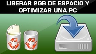 Como liberar 2gb de espacio del disco duro y optimizar una pc