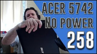 #258 Acer 5742 No power on after attempted fan clean
