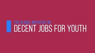 The Global Initiative on Decent Jobs for Youth