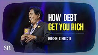 Go into debt to get wealthy? Here's how: - Robert Kiyosaki