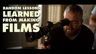 Random Lessons Learned from Making Films