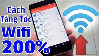Cách tăng tốc độ WIFI lên tới 200% mà bạn chưa hề biết | Mẹo đơn giản tăng tốc Wifi trên smartphone