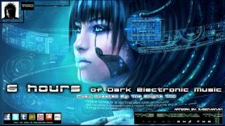 6 Hours of Dark Electronic Music