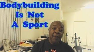 Bodybuilding Is Not A Sport - Leroy Colbert's Perspective