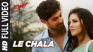 LE CHALA Full Video Song ONE NIGHT STAND Sunny Leone Tanuj Virwani Jeet Gannguli TSeries