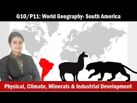 G10/P11: World Geography- South America-Physiography,Climate,Economy, resources