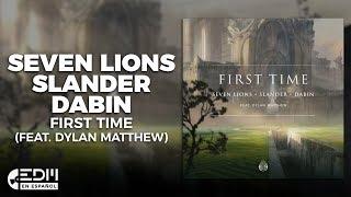 Seven Lions Slander Dabin First Time Feat Dylan Matthew Letra En Español