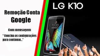 Removendo conta google -- LG K10 - 2016