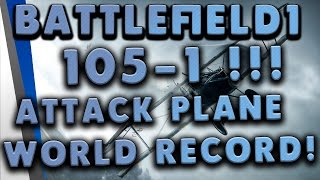 Battlefield 1: 105-1 | Attack Plane Raw Gameplay (World Record!) - Operations, St Quentin Scar