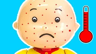 Caillou Toys for Kids - Caillou Gets Chicken Pox | TOYS FOR KIDS