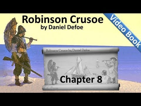 Chapter 08 – The Life and Adventures of Robinson Crusoe by Daniel Defoe