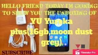 Unboxing of Yu yureka plus (16GB moon dust grey) under 7000 rupees only