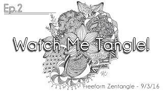 Watch Me Tangle Ep.2 - Freeform Zentangle 9/3/16