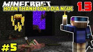 XÂY CỔNG ĐỊA NGỤC VÀ TIẾN VÀO TRONG ĐỊA NGỤC !! | Minecraft Sinh Tồn 1.13 #5