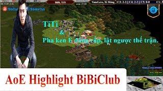 AoE Highligh BiBiClub || TiTi & Pha Ken E Đẳng Cấp, Lật Ngược Thế Trận