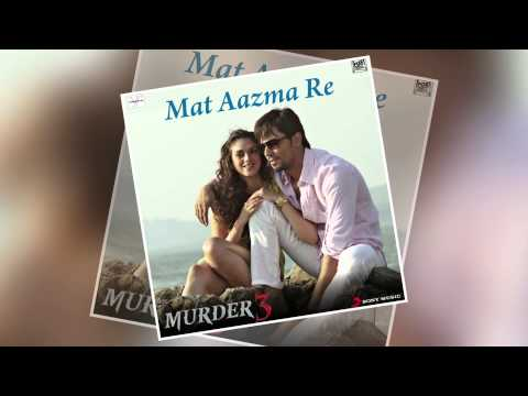 Mat Aazma Re - Official Full Song - Murder 3 video