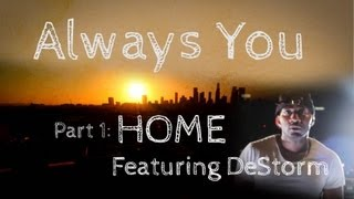 Always You Ep 1 of 5 - Home (w/DeStorm)