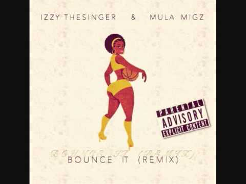 Izzy TheSinger & MULA MIGZ - BOUNCE IT [ MULAMIX ] ( JUICY J )