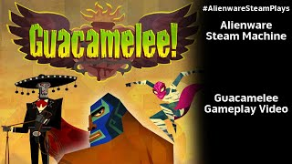#AlienwareSteamPlays Alienware Steam Machine - Guacamelee Gameplay
