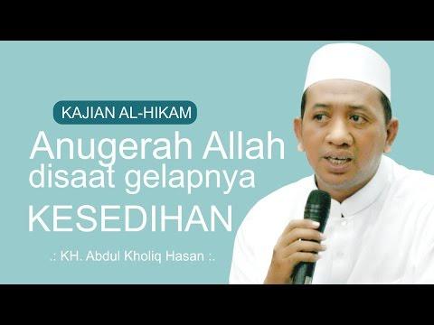 [ KITAB AL-HIKAM ] Anugerah Allah disaat gelapnya kesedihan  ~ KH. Abdul Kholiq Hasan