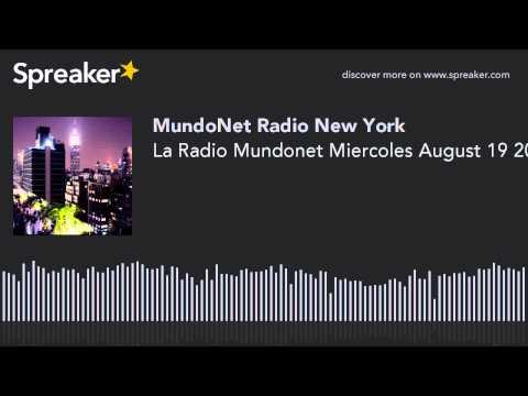 La Radio Mundonet Miercoles August 19 2015 (part 2 of 12)