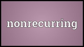 Nonrecurring Meaning