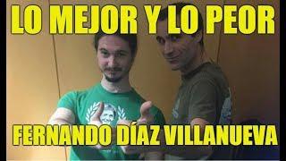 Fernando Díaz Villanueva (FDV) - Lo MEJOR y lo PEOR