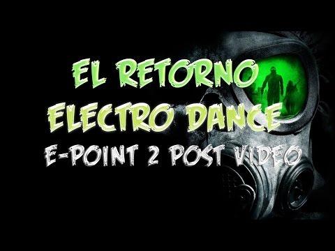 E-Point 2 Post-Video (EL RETORNO) - ELECTRO DANCE VENEZUELA VIDEO