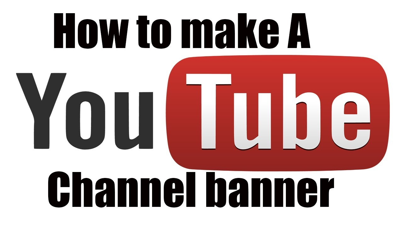 How to make youtube channel banner 2013 youtube