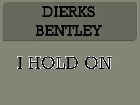 DIERKS BENTLEY I HOLD ON LYRICS