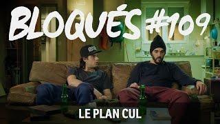 Bloqués #109 - Le plan cul