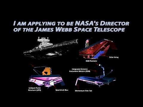 I am applying to be NASA's  Director of the JWST - James Webb Space Telescope