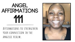 Angel Number 111:: Affirmations To Strengthen Your Connection To The Angelic Realm.