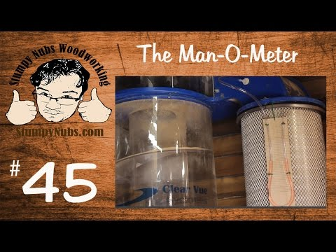 SNW45- Woodworking dust collection upgrades- MAKE YOUR OWN MANOMETER filter monitor!