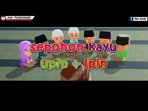 Download  SEPOHON KAYU Versi UPIN IPIN - Ust.Jefry Al-Bukhori Gratis, download lagu terbaru