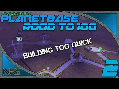 Planetbase: Building too quick -Road to 100!- Ep2.