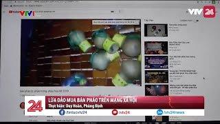 Lừa đảo mua bán pháo qua mạng | VTV24