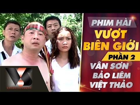Phim Hài Vân Sơn Bảo Liêm Việt Thảo - Vượt Biên Giới P2