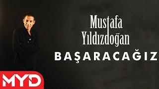 "Mustafa YILDIZDOĞAN ""Başaracağız"""