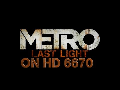 Metro Last Light On Radeon HD 6670 DDR3 (HD)
